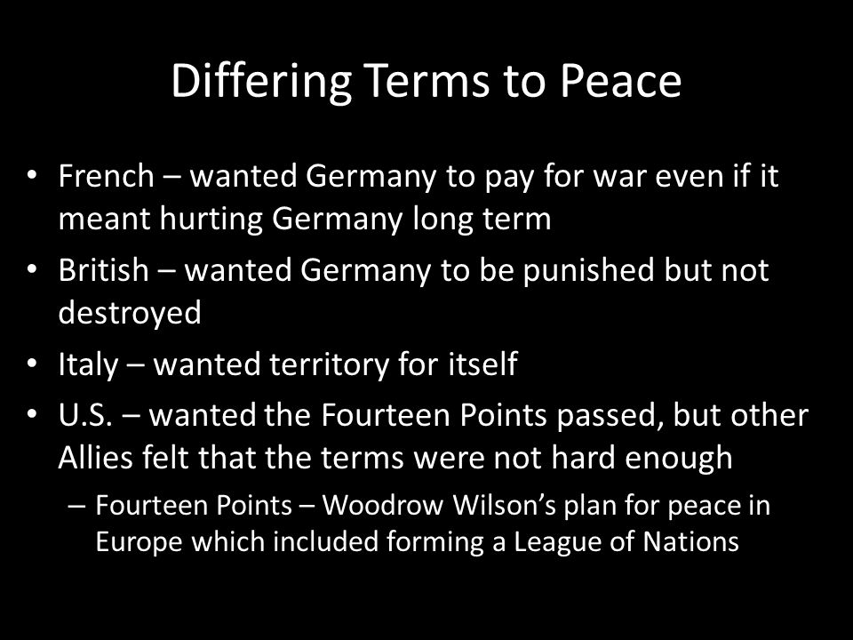 The Treaty of Versailles Treaty of Versailles – ends World War I and brought Germany to its knees – signed by Germans on June 28, 1919 Components of treaty: – Germany pays all countries for war costs – Germany responsible for war entirely – Limit size of German military – Germany return conquered lands to France and Russia – German land taken to form new nation of Poland – German colonies given to other world powers – Made Weimar Republic (set up by French) permanent Established League of Nations – Germany not included