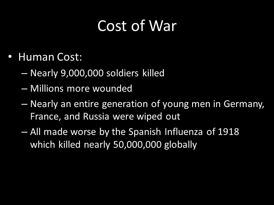 Cost of War Economic Cost: – Destroyed national economies France, Belgium, and Russia saw their farmlands destroyed by fighting Cities and industry were destroyed as well – Led to widespread chaos – Great Depression – Europe no longer dominant economic region of world U.S.