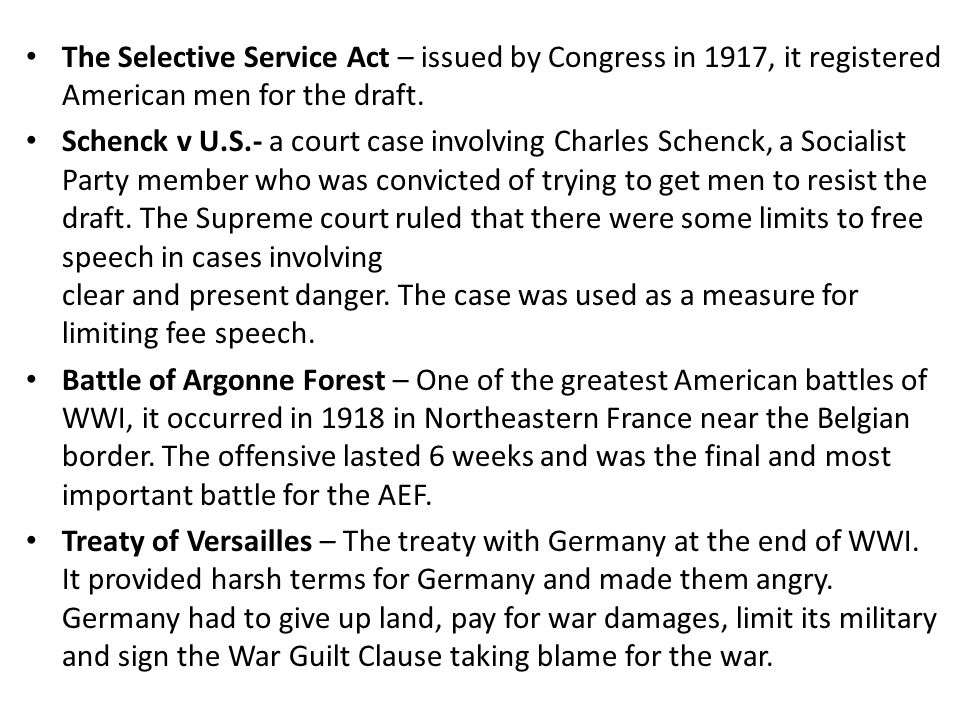 The Selective Service Act – issued by Congress in 1917, it registered American men for the draft. Schenck v U.S.- a court case involving Charles Schen