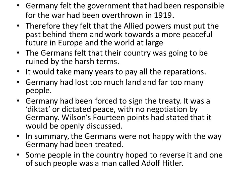 Germany felt the government that had been responsible for the war had been overthrown in 1919. Therefore they felt that the Allied powers must put the