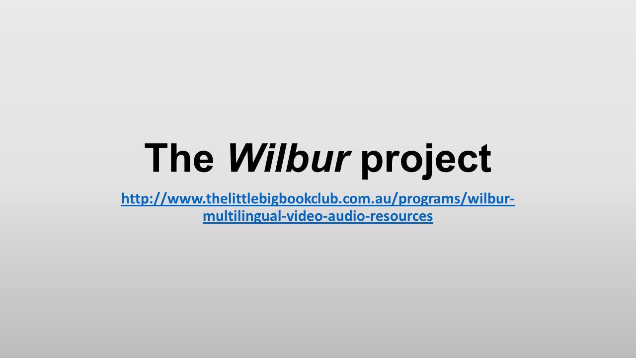 The Wilbur project http://www.thelittlebigbookclub.com.au/programs/wilbur- multilingual-video-audio-resources