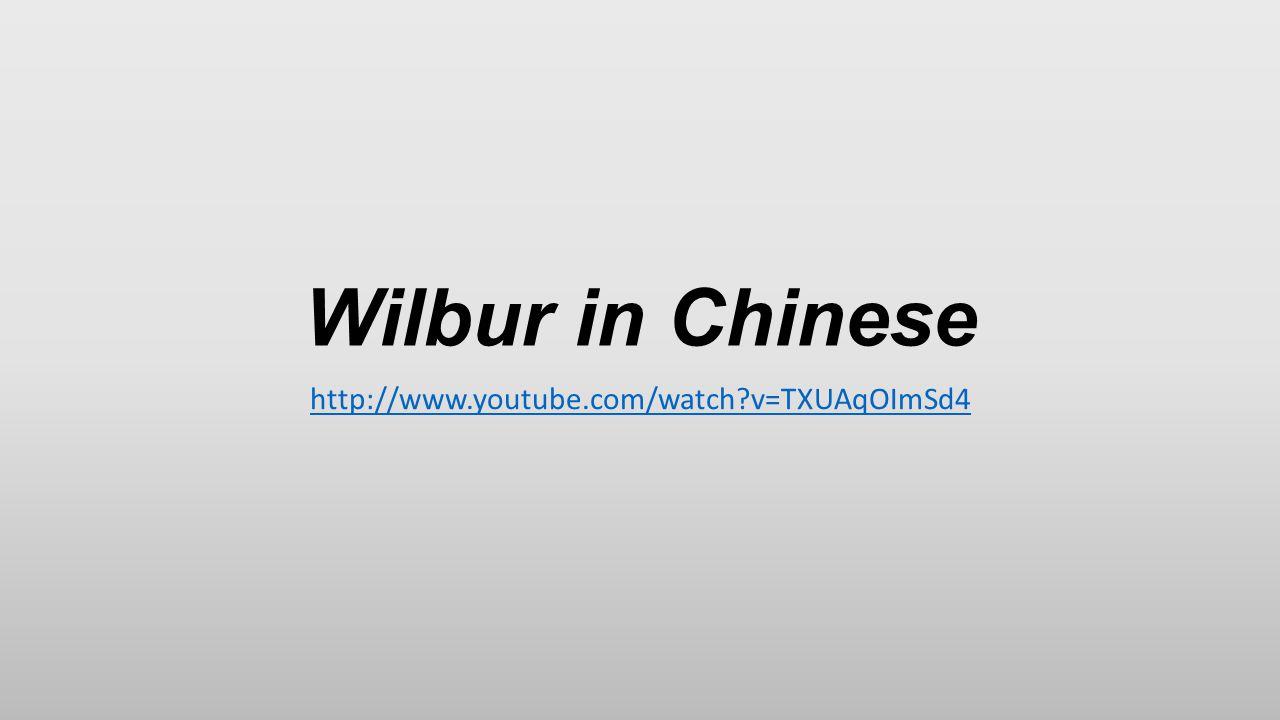 Wilbur in Chinese http://www.youtube.com/watch?v=TXUAqOImSd4