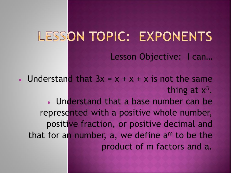 Lesson Objective: I can…  Understand that 3x = x + x + x is not the same thing at x 3.