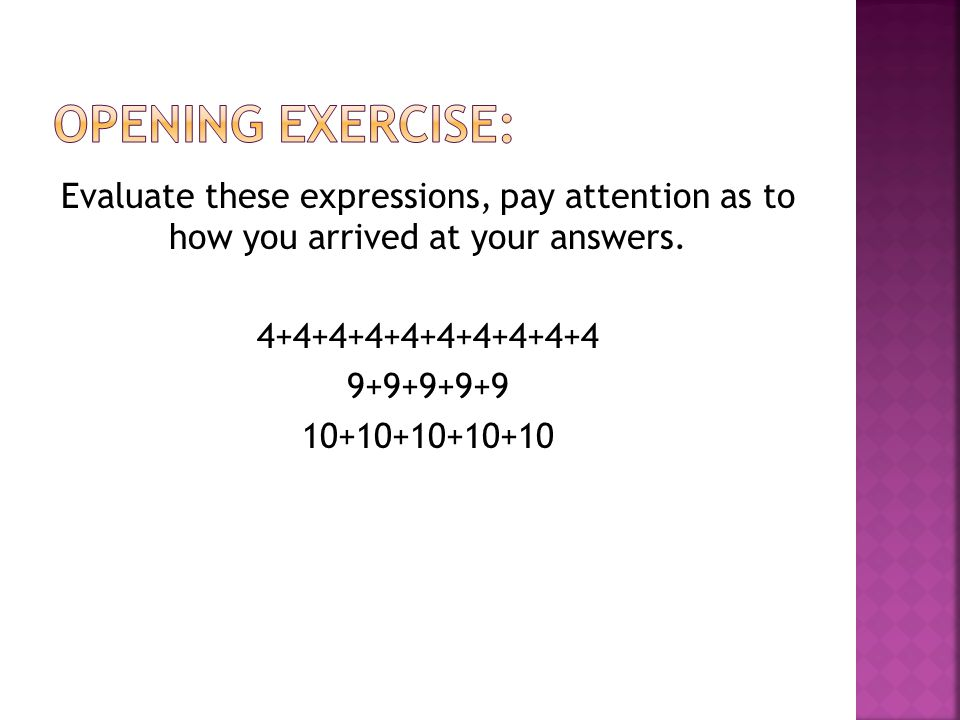 Evaluate these expressions, pay attention as to how you arrived at your answers.