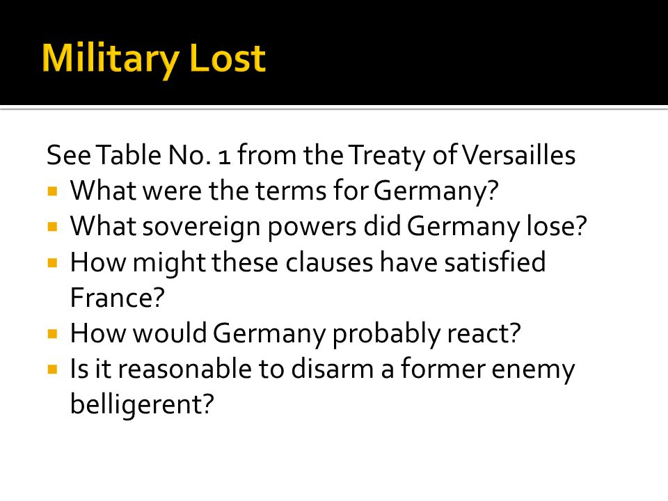 See Table No.1 from the Treaty of Versailles  What were the terms for Germany.