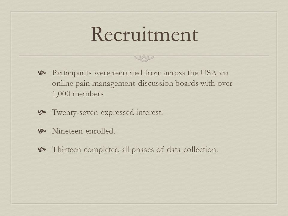 Recruitment  Participants were recruited from across the USA via online pain management discussion boards with over 1,000 members.