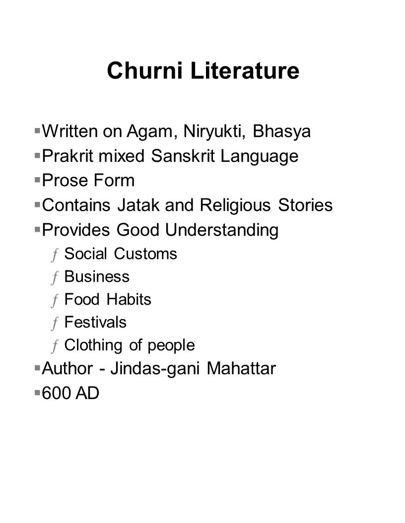 Churni Literature  Written on Agam, Niryukti, Bhasya  Prakrit mixed Sanskrit Language  Prose Form  Contains Jatak and Religious Stories  Provides