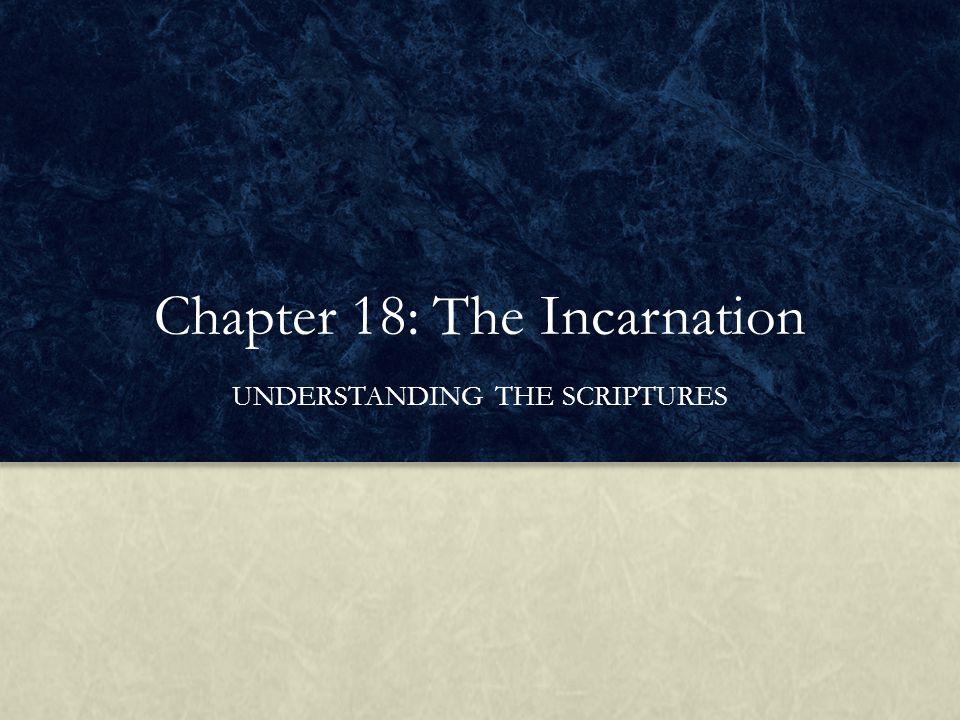Chapter 18: The Incarnation UNDERSTANDING THE SCRIPTURES