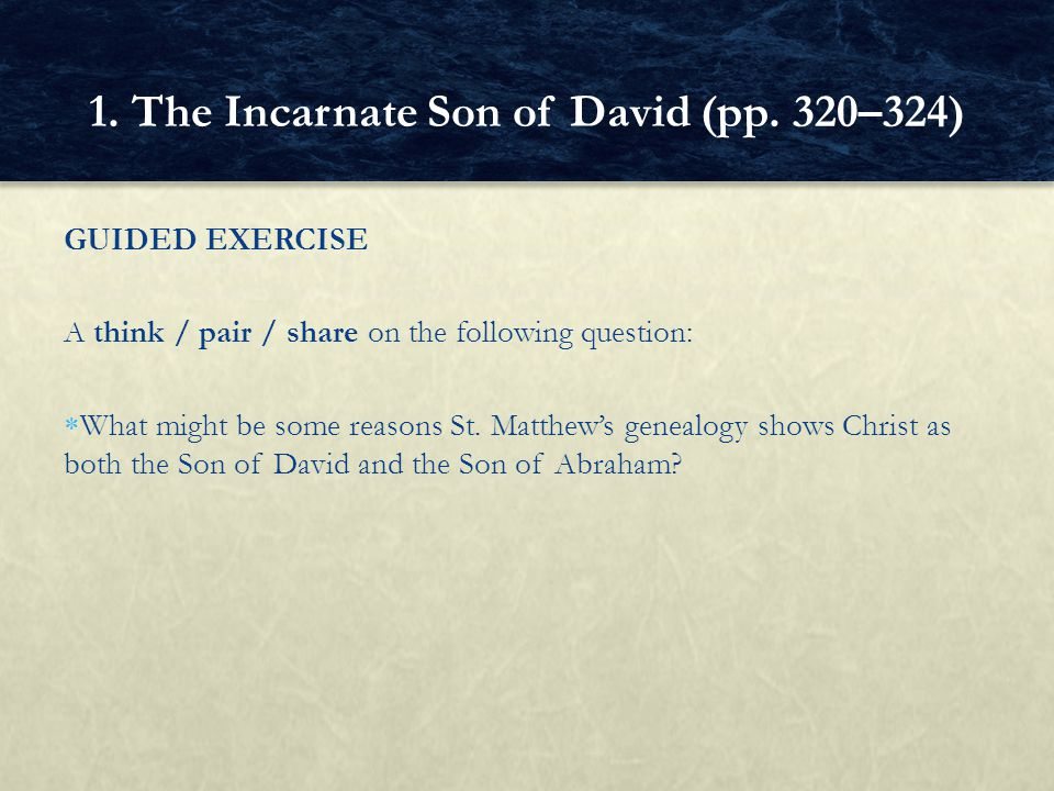 GUIDED EXERCISE A think / pair / share on the following question:  What might be some reasons St. Matthew's genealogy shows Christ as both the Son of