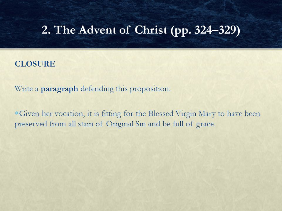 CLOSURE Write a paragraph defending this proposition:  Given her vocation, it is fitting for the Blessed Virgin Mary to have been preserved from all
