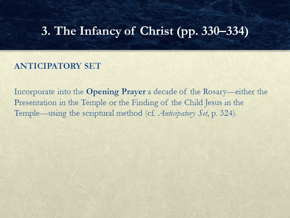 ANTICIPATORY SET Incorporate into the Opening Prayer a decade of the Rosary—either the Presentation in the Temple or the Finding of the Child Jesus in