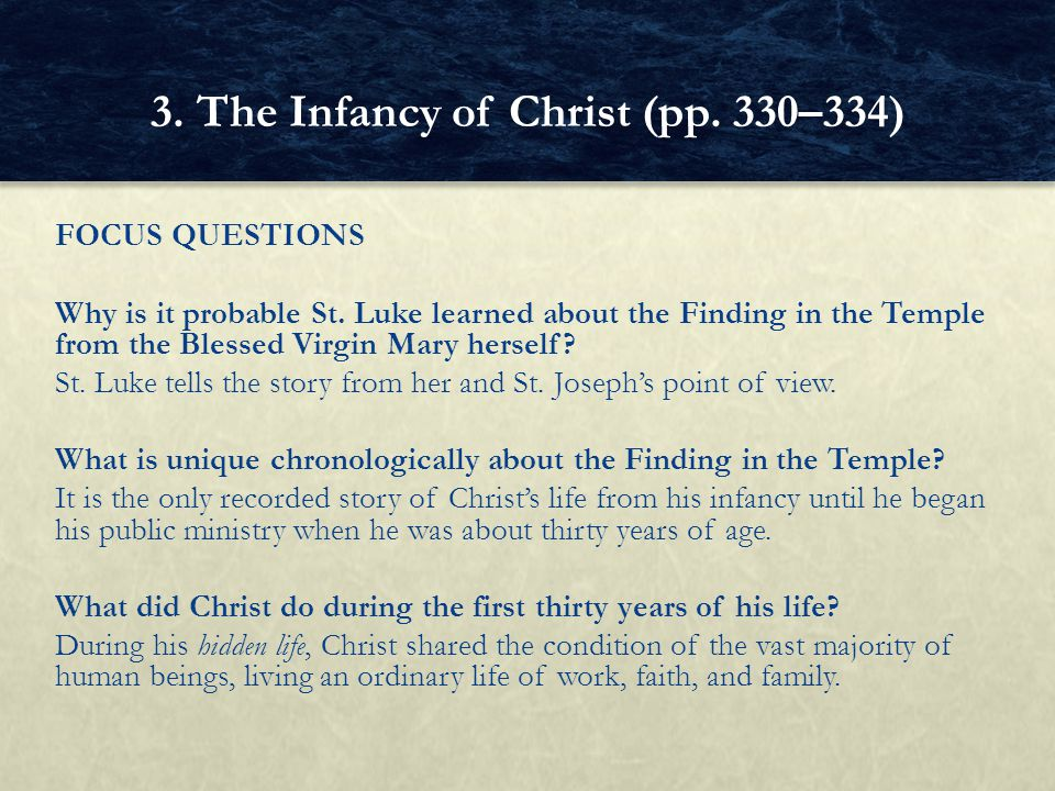 FOCUS QUESTIONS Why is it probable St. Luke learned about the Finding in the Temple from the Blessed Virgin Mary herself? St. Luke tells the story fro