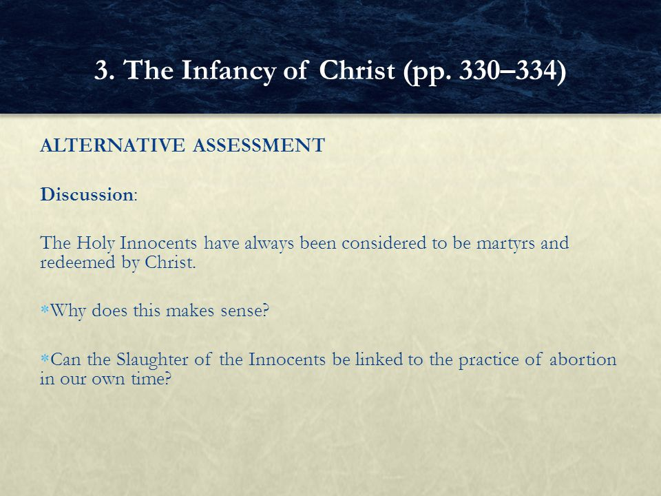 ALTERNATIVE ASSESSMENT Discussion: The Holy Innocents have always been considered to be martyrs and redeemed by Christ.  Why does this makes sense? 