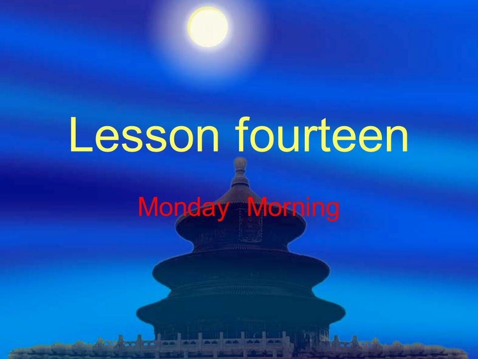 Lesson fourteen Monday Morning