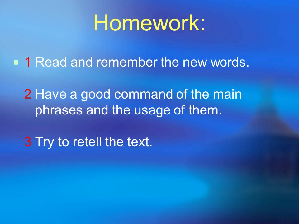 Homework:  1 Read and remember the new words.