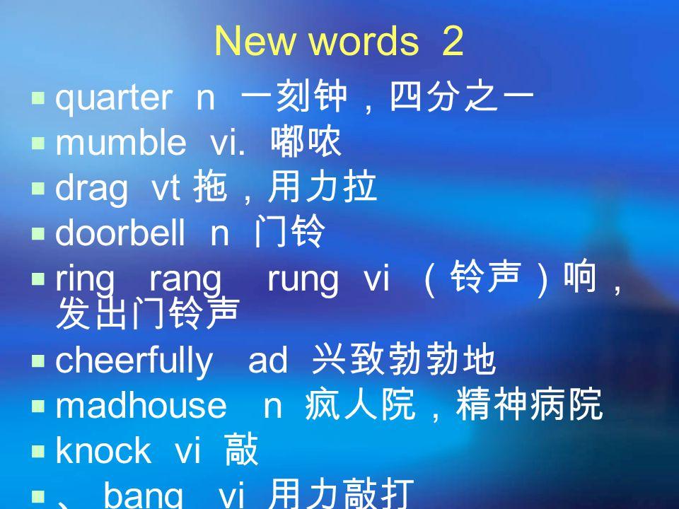 New words 2  quarter n 一刻钟,四分之一  mumble vi.