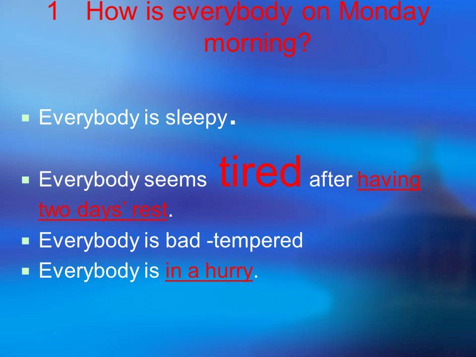 1How is everybody on Monday morning. EEverybody is sleepy.