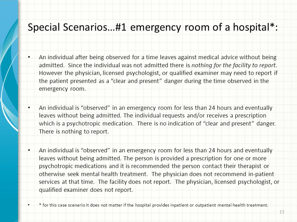 Special Scenarios…#1 emergency room of a hospital*: An individual after being observed for a time leaves against medical advice without being admitted.