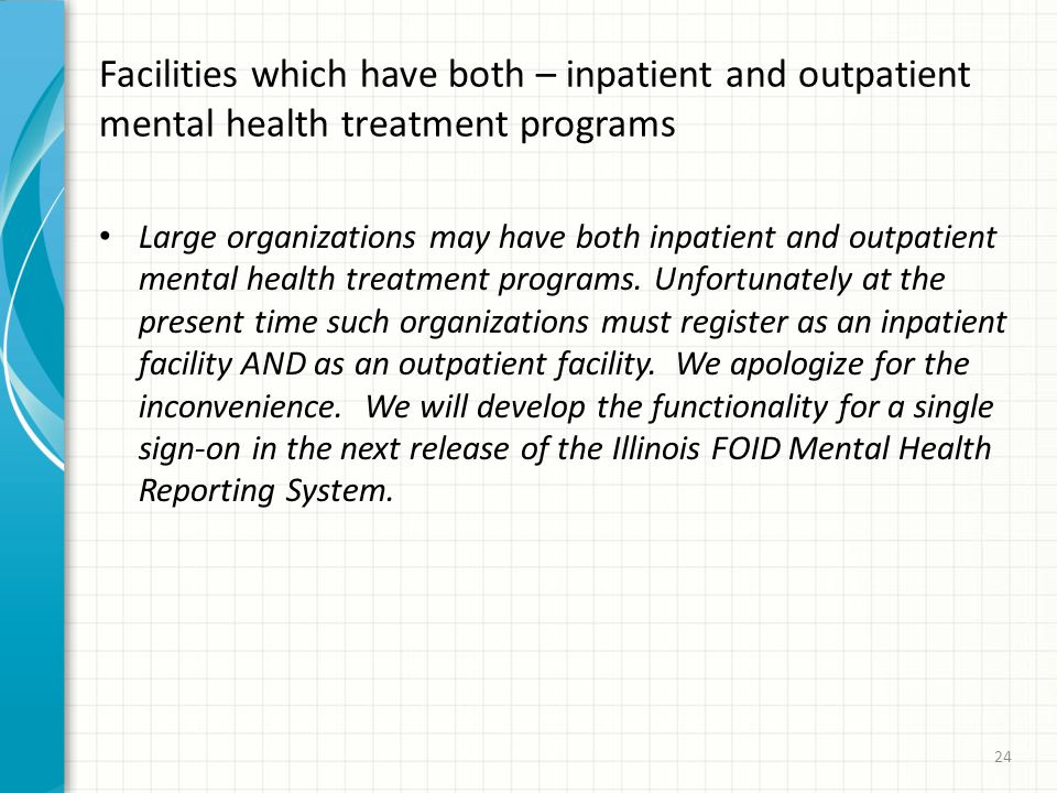 Facilities which have both – inpatient and outpatient mental health treatment programs Large organizations may have both inpatient and outpatient mental health treatment programs.