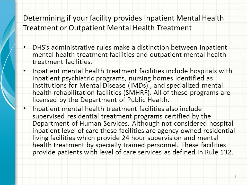 Determining if your facility provides Inpatient Mental Health Treatment or Outpatient Mental Health Treatment DHS's administrative rules make a distinction between inpatient mental health treatment facilities and outpatient mental health treatment facilities.