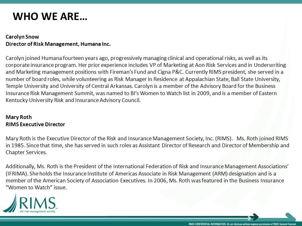 WHO WE ARE… Carolyn Snow Director of Risk Management, Humana Inc.