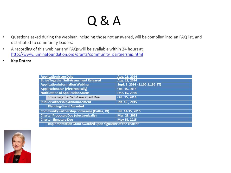 Q & A Questions asked during the webinar, including those not answered, will be compiled into an FAQ list, and distributed to community leaders. A rec