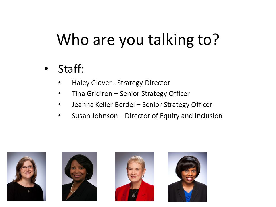 Who are you talking to? Staff: Haley Glover - Strategy Director Tina Gridiron – Senior Strategy Officer Jeanna Keller Berdel – Senior Strategy Officer