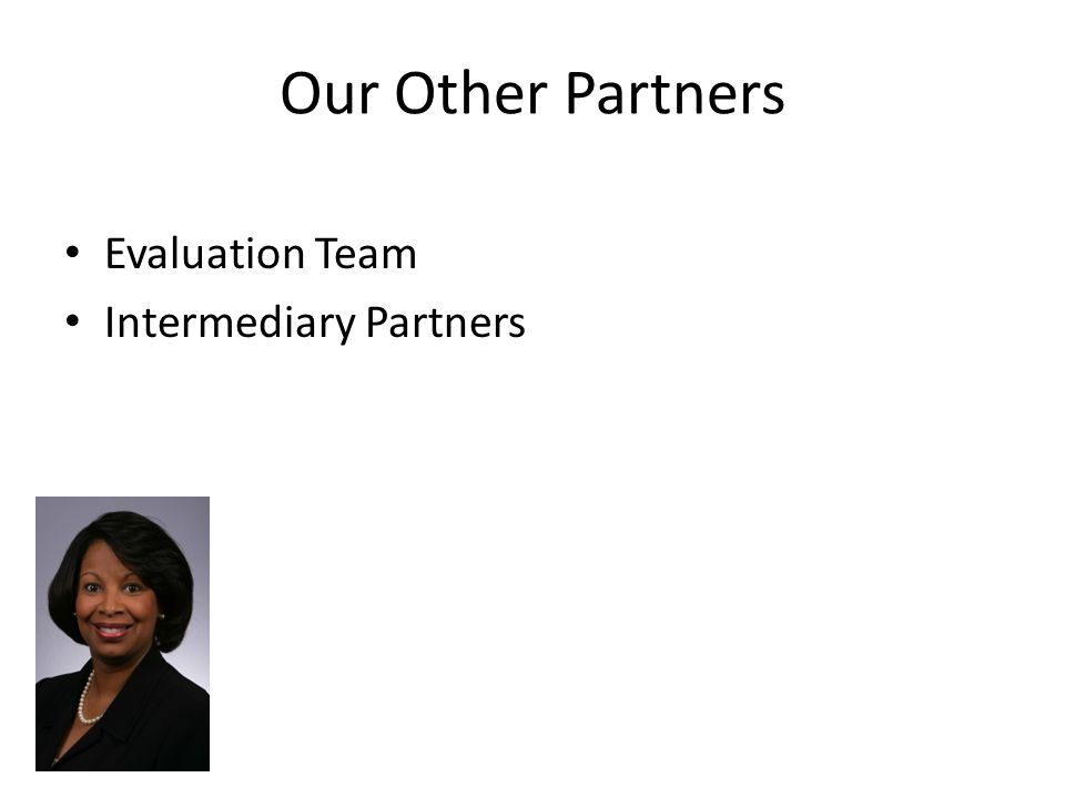 Our Other Partners Evaluation Team Intermediary Partners