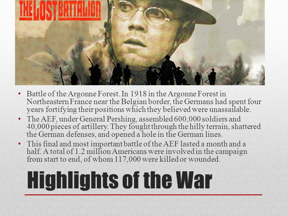 Highlights of the War Battle of the Argonne Forest. In 1918 in the Argonne Forest in Northeastern France near the Belgian border, the Germans had spen