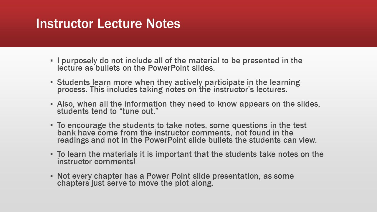 Instructor Lecture Notes ▪ I purposely do not include all of the material to be presented in the lecture as bullets on the PowerPoint slides. ▪ Studen