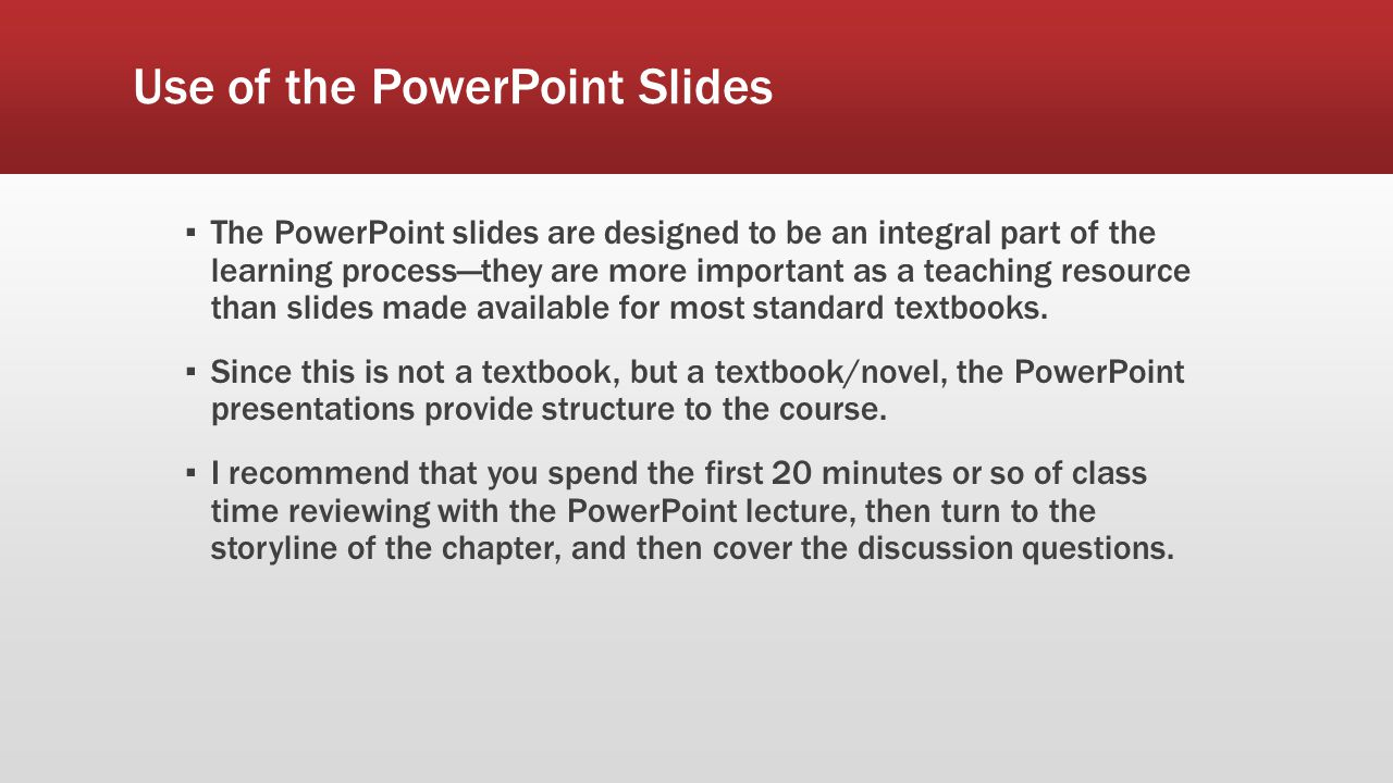 Use of the PowerPoint Slides ▪ The PowerPoint slides are designed to be an integral part of the learning process—they are more important as a teaching