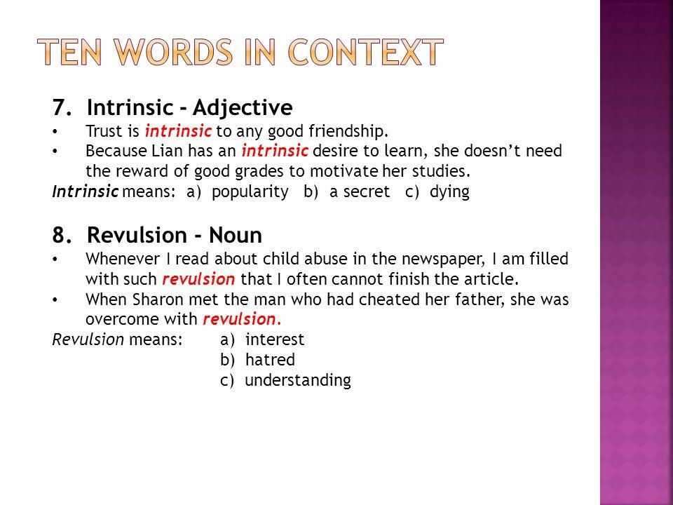 7.Intrinsic - Adjective Trust is intrinsic to any good friendship.