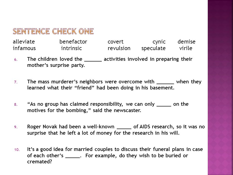 alleviate benefactor covert cynic demise infamous intrinsic revulsion speculate virile 6. The children loved the ______ activities involved in prepari