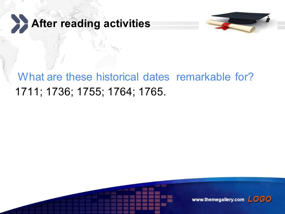 Add your company slogan LOGO www.themegallery.com After reading activities What are these historical dates remarkable for.