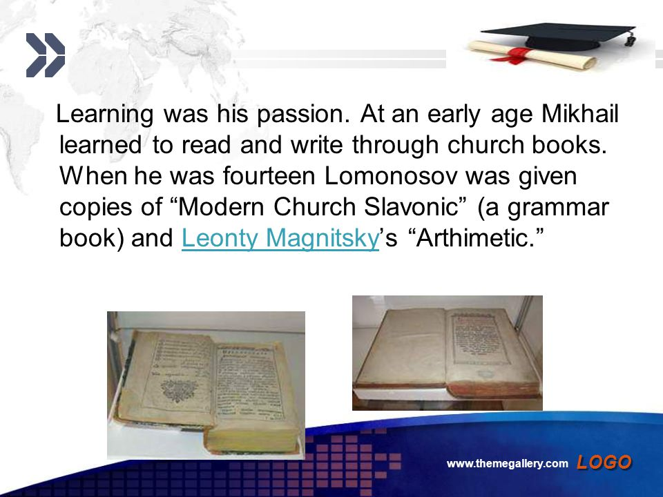 Add your company slogan LOGO www.themegallery.com When he was 19, Lomonosov went on foot to Moscow where he entered the Slavic Greek Latin Academy.