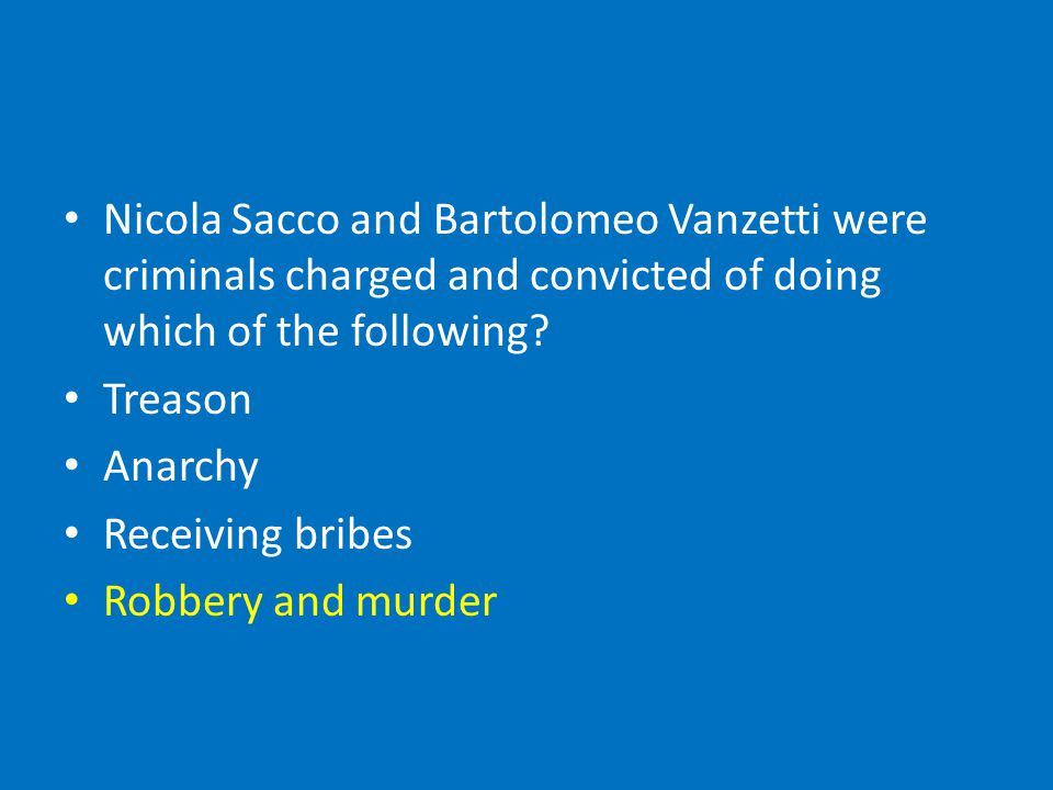Nicola Sacco and Bartolomeo Vanzetti were criminals charged and convicted of doing which of the following.