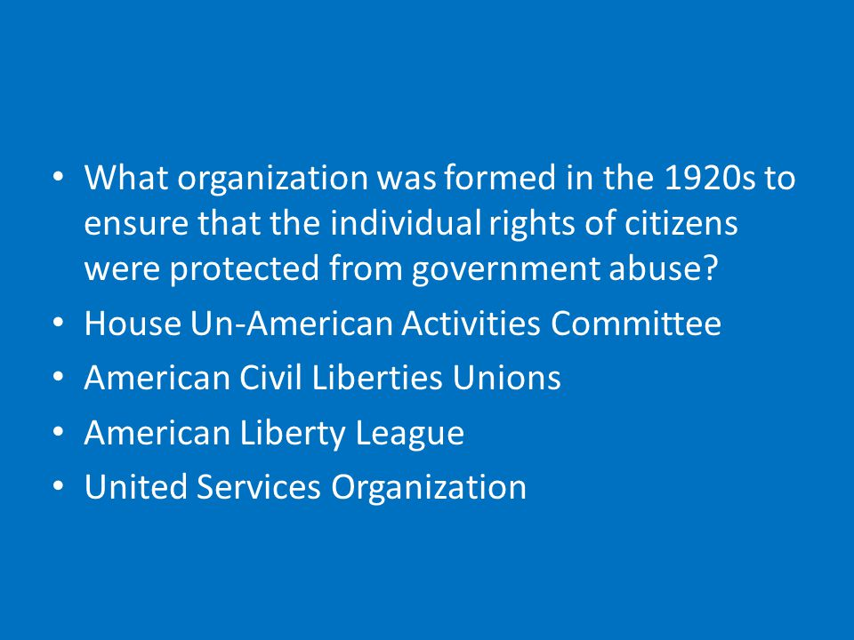 What organization was formed in the 1920s to ensure that the individual rights of citizens were protected from government abuse.