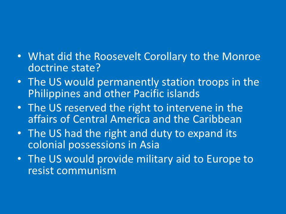 What did the Roosevelt Corollary to the Monroe doctrine state.