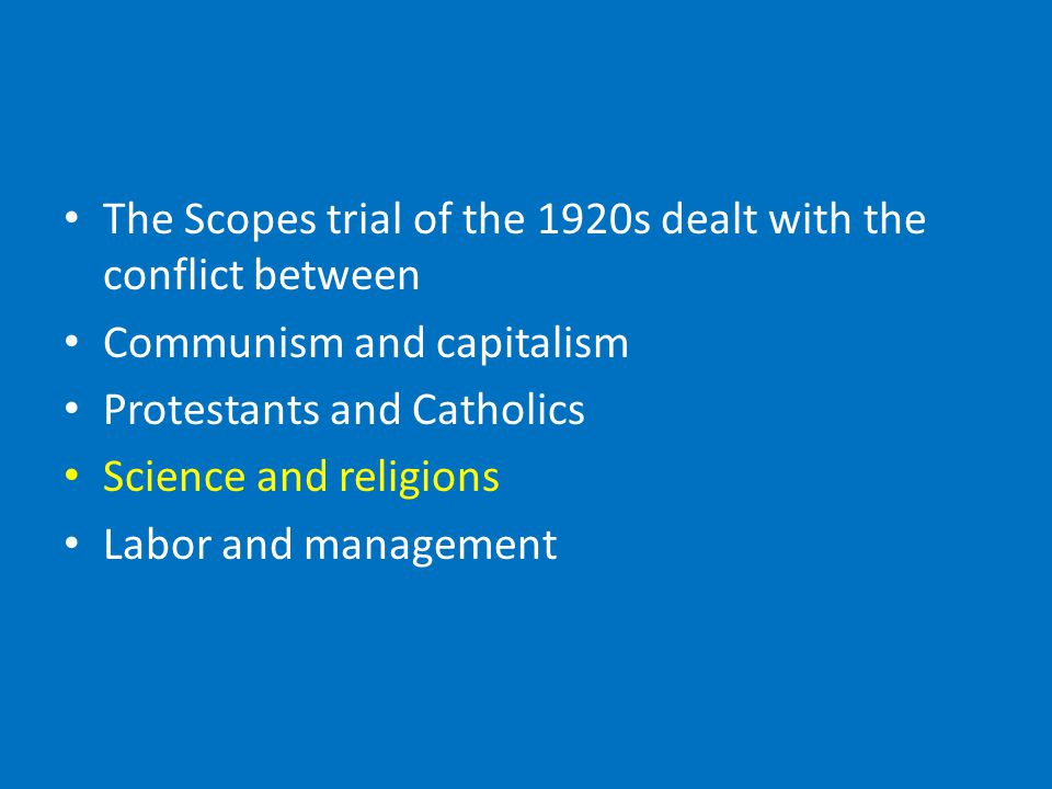 The Scopes trial of the 1920s dealt with the conflict between Communism and capitalism Protestants and Catholics Science and religions Labor and management