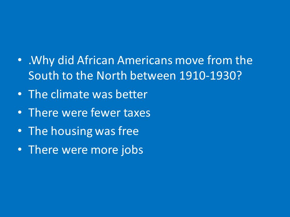 .Why did African Americans move from the South to the North between 1910-1930.