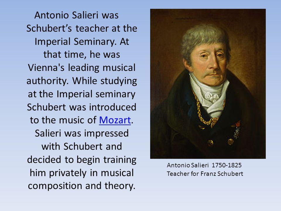 Antonio Salieri was Schubert's teacher at the Imperial Seminary.