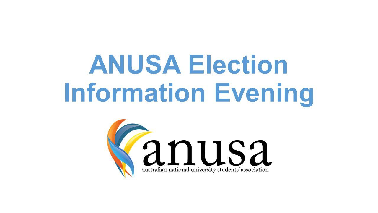 ANUSA Election Information Evening. Election Timeframe Held week 5/6 ...
