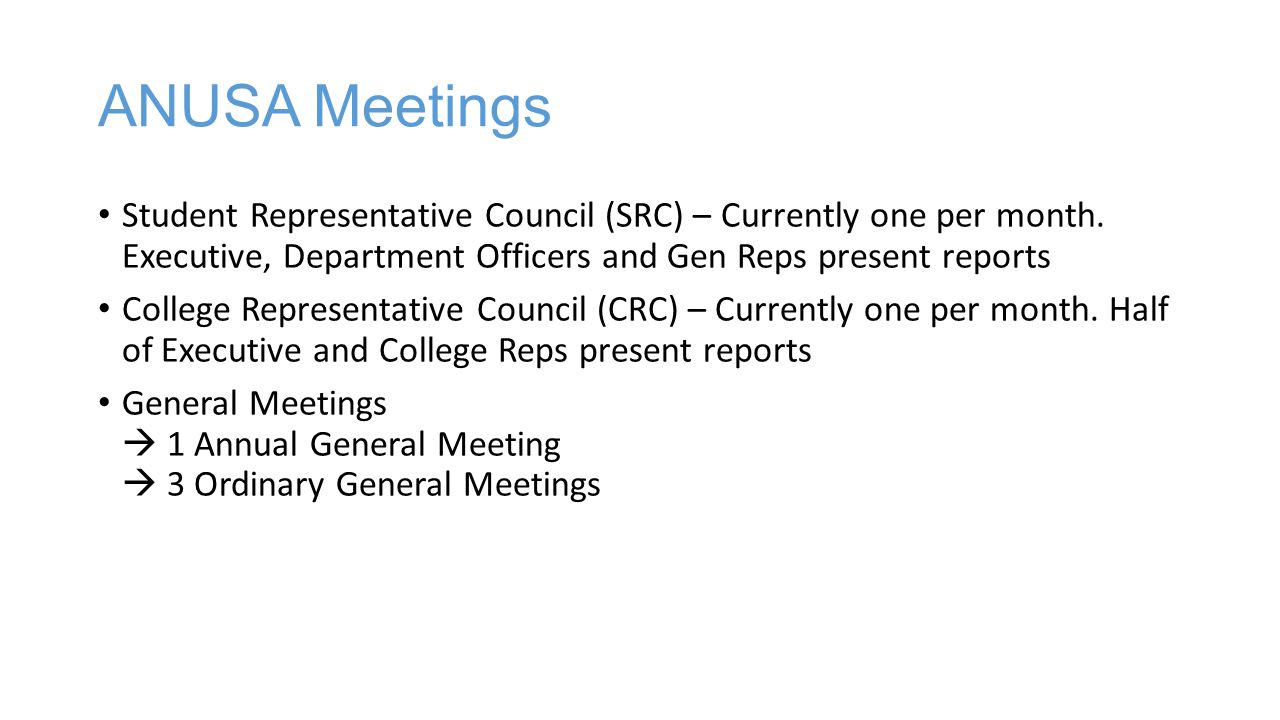 ANUSA Meetings Student Representative Council (SRC) – Currently one per month.