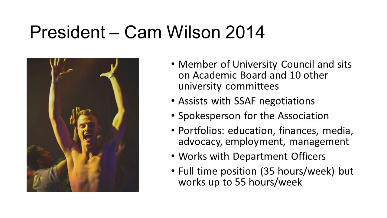 President – Cam Wilson 2014 Member of University Council and sits on Academic Board and 10 other university committees Assists with SSAF negotiations