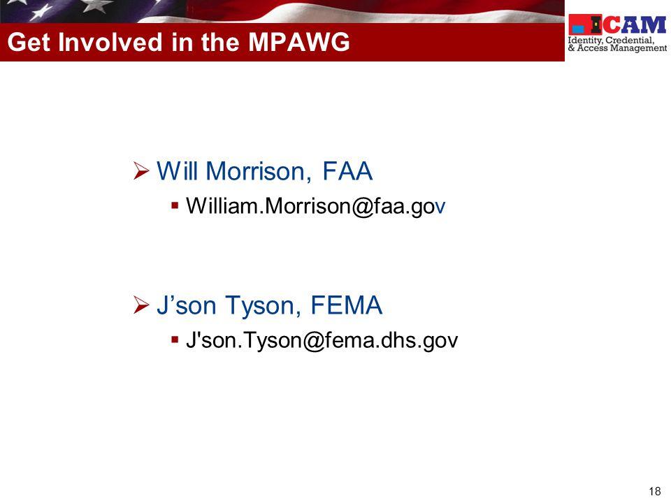 18  Will Morrison, FAA  William.Morrison@faa.gov  J'son Tyson, FEMA  J son.Tyson@fema.dhs.gov Get Involved in the MPAWG