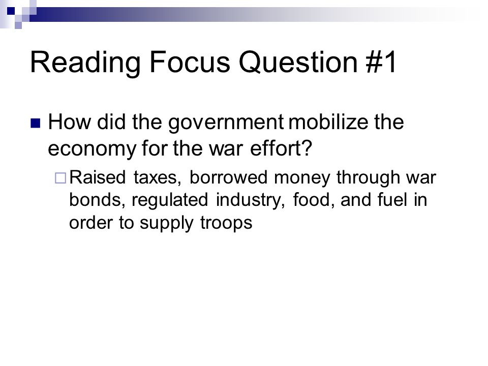 Reading Focus Question #1 How did the government mobilize the economy for the war effort.