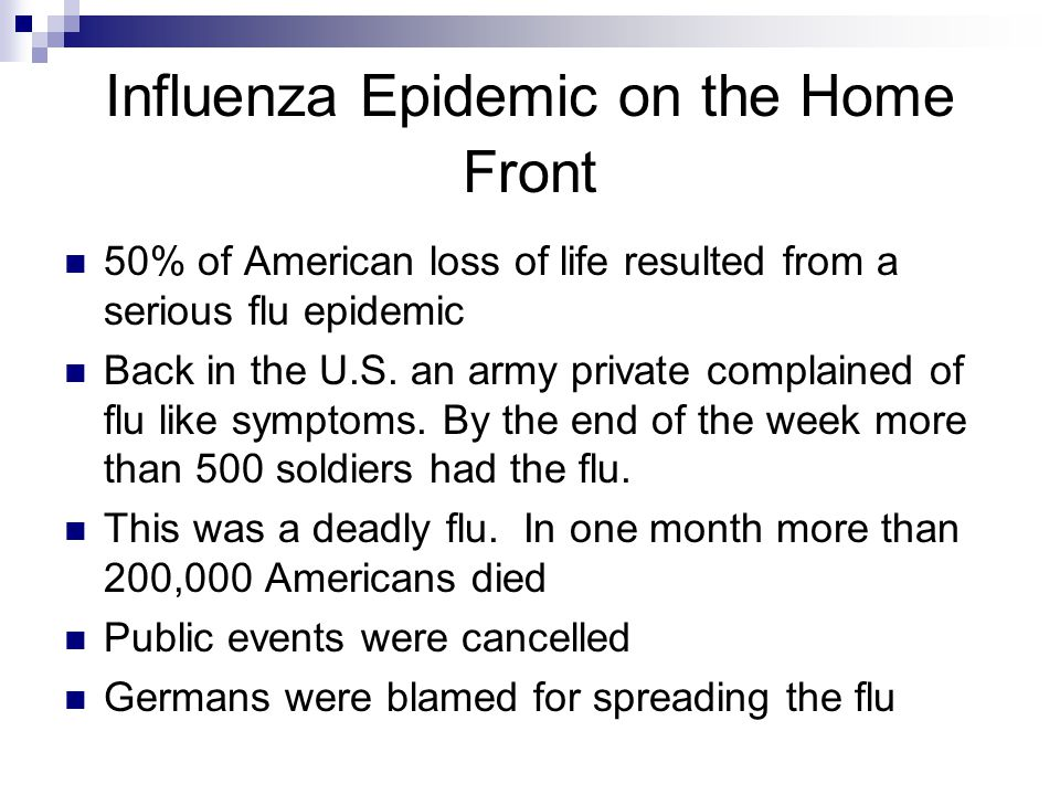 Influenza Epidemic on the Home Front 50% of American loss of life resulted from a serious flu epidemic Back in the U.S. an army private complained of