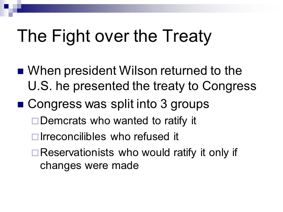 The Fight over the Treaty When president Wilson returned to the U.S.
