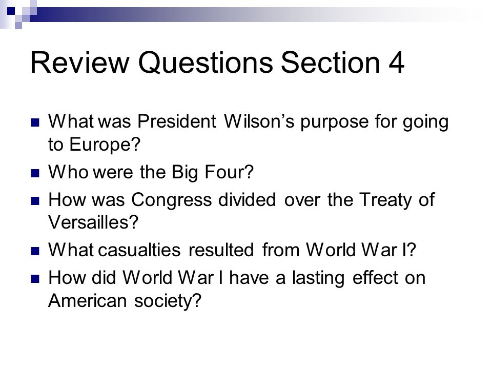Review Questions Section 4 What was President Wilson's purpose for going to Europe.