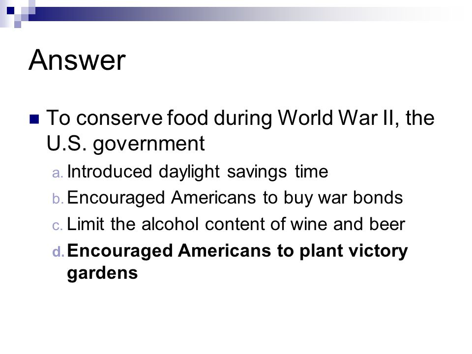 Answer To conserve food during World War II, the U.S.